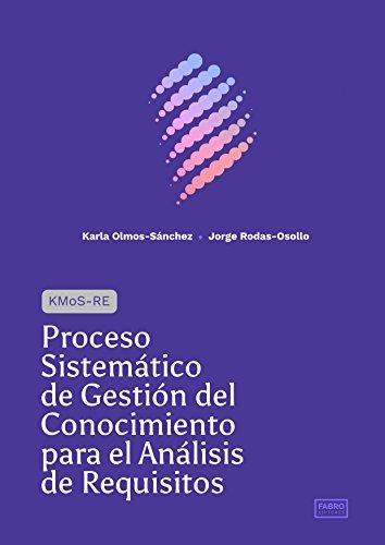 Proceso Sistemático de Gestión del Conocimiento para el Análisis de Requisitos: KMoS-RE por Karla Olmos-Sánchez