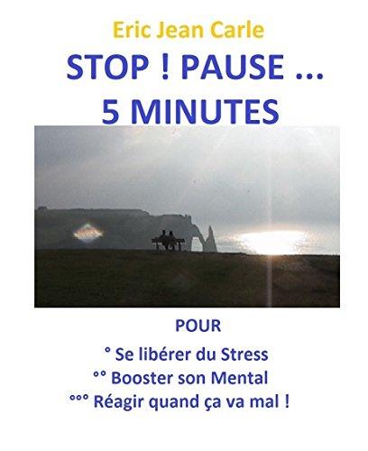 Couverture du livre STOP ! PAUSE ... 5 MINUTES POUR: chasser le stress, booster le mental, réagir quand ça va mal