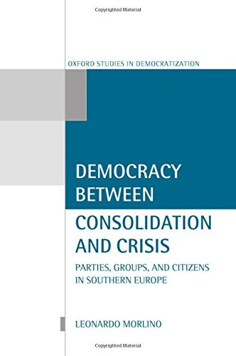 Democracy between Consolidation and Crisis: Parties, Groups, and Citizens in Southern Europe (Oxford Studies in Democratization) by Leonardo Morlino (1998-09-03)