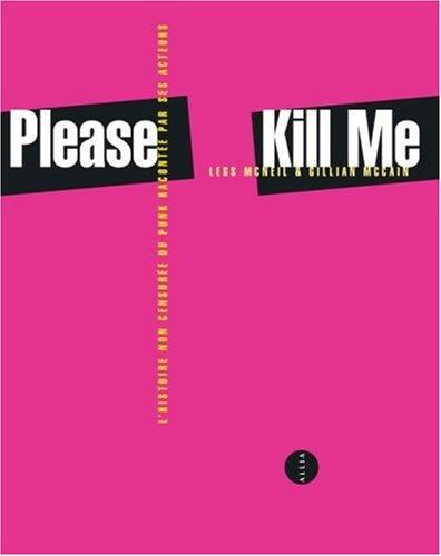 Please Kill Me : L'histoire non censurée du punk racontée par ses acteurs par Legs McNeil, Gillian McCain