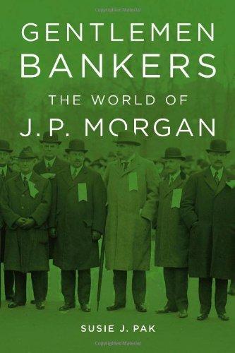 gentlemen-bankers-the-world-of-j-p-morgan-harvard-studies-in-business-history-by-susie-j-pak-14-jun-