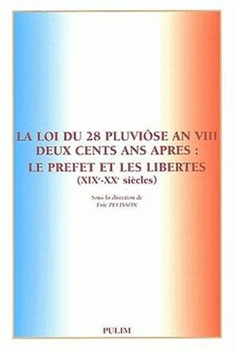 La loi du 28 pluviose an VII deux cents ans après : le prefet et les libertés 19-20e siecles par Collectif