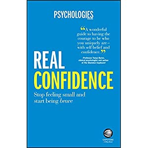 Real Confidence: Stop Feeling Small and Start Being Brave (Psychologies Magazine)