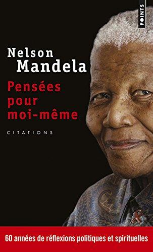 Pensées pour moi-même : 60 années de réflexions politiques et spirituelles par Nelson Mandela
