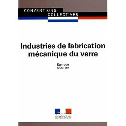 Industries de fabrication mécanique du verre, Convention collective nationale étendue, 9ème édition - brochure n 3079 - IDCC : 669