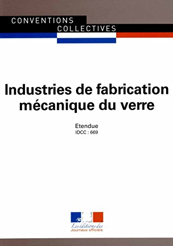 Industries de fabrication mécanique du verre, Convention collective nationale étendue, 9ème édition - brochure n 3079 - IDCC : 669