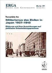 Militarismus des Zivilen in Japan 1937-1940: Diskurse und ihre Auswirkungen auf politische Entscheidungsprozesse (ERGA. Erfurter Reihe zur Geschichte Asiens)
