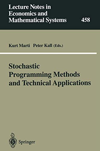 Stochastic Programming Methods and Technical Applications: Proceedings of the 3rd GAMM/IFIP Workshop on Stochastic Optimization, Numerical Methods and ... Economics and Mathematical Systems, Band 458)