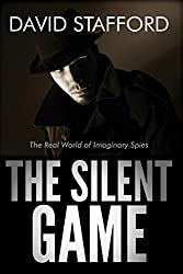 The Silent Game: The Real World of Imaginary Spies by David Stafford (2013-05-14)