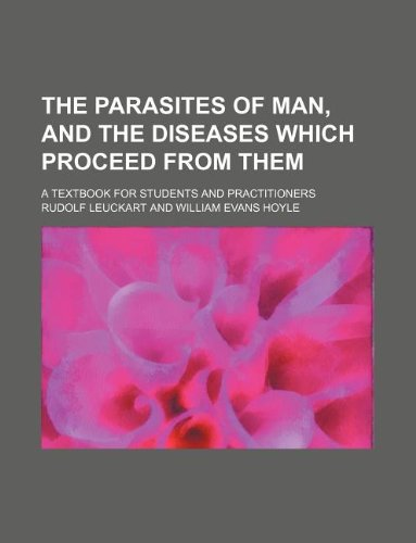 The parasites of man, and the diseases which proceed from them; a textbook for students and practitioners