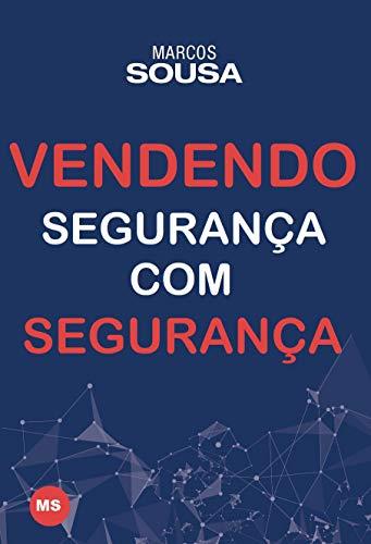 Vendendo segurança com segurança: Um livro de vendas com muitas técnicas e abordagens próprias do segmento de segurança (Portuguese Edition) por Marcos Sousa