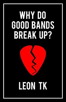 Why Do Good Bands Break Up? by [TK, Leon]