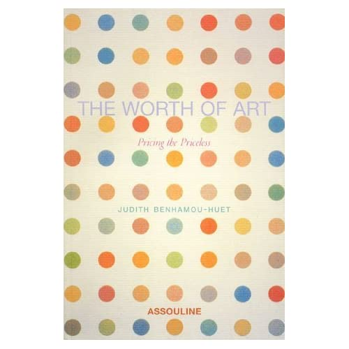 The Worth of Art: Pricing the Priceless by Judith Benhamou-Huet (2001-11-19)