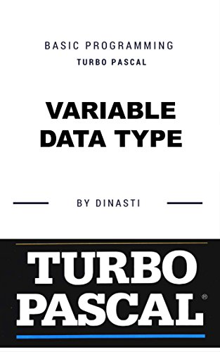TURBO PASCAL: BASIC PROGRAMMING (VARIABLE DATA TYPE Book 2) (English Edition)
