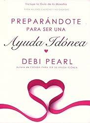 Preparandote para ser una Ayuda Idonea/Preparing to Be a Help Meet (Spanish edition) by Debi Pearl (2010-11-30)