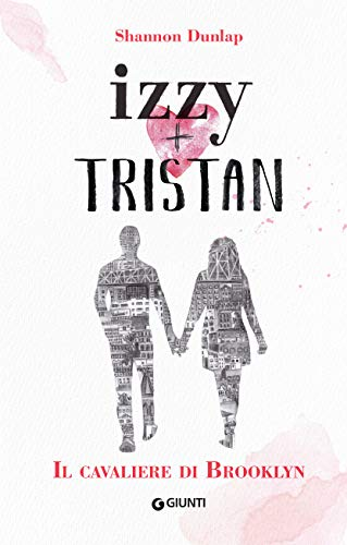Izzy + Tristan. Il Cavaliere di Brooklyn di [Shannon Dunlap]