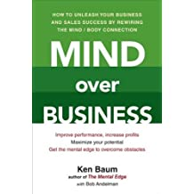Mind Over Business: How to Unleash Your Business and Sales Success by Rewiring the Mind/Body Connect ion by Kenneth Baum (2012-03-06)