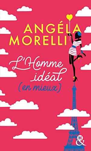lhomme ideal en mieux decouvrez aussi le nouveau roman feel good dangela morelli juste quelquun de bien les parisiennes t 1