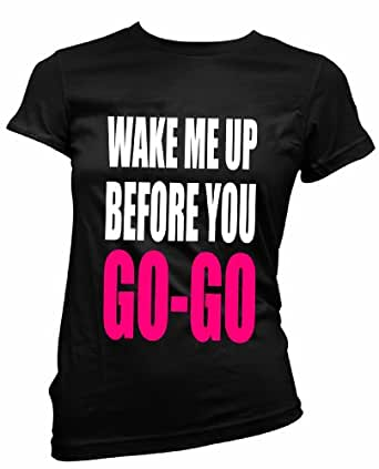 """FREE POST,ladies fitted t shirt """"WAKE ME UP BEFORE YOU GO GO""""80`s fancy dress (S)"""