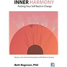 Inner Harmony: Putting Your Self Back in Charge: Based on the Internal Family Systems (IFS) Model of Healing