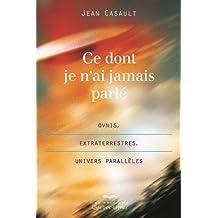 Ce Dont Je N'Ai Jamais Parle : Ovnis, Extraterrestres... 2e ed.