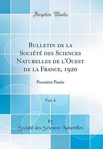 Bulletin de la Société des Sciences Naturelles de l'Ouest de la France, 1920, Vol. 6: Première Partie (Classic Reprint)