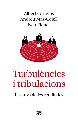 Turbulències i tribulacions: Els anys de les retallades (Catalan Edition) por Andreu Mas-Colell