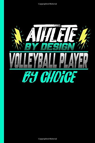 Athlete By Design Volleyball Player By Choice: Notebook & Journal Or Diary For Volleyball Sports Lovers - Take Your Notes Or Gift It To Buddies, Graph Paper (120 Pages, 6x9