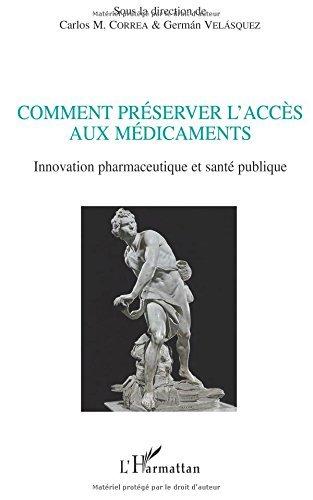 Comment Preserver l'Acces aux Médicaments Innovation Pharmaceutique et Sante Publique