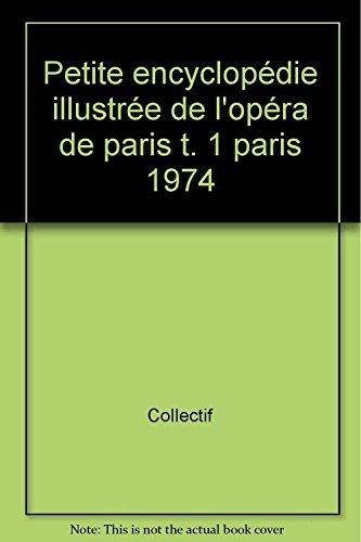 Petite encyclopédie illustrée de l'opéra de paris t. 1 paris 1974 par Collectif