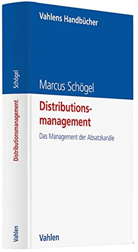 Distributionsmanagement: Das Management der Absatzkanäle