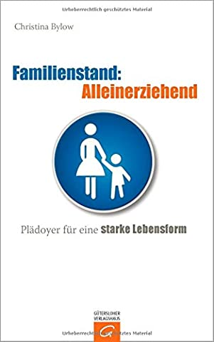 Familienstand: Alleinerziehend: Plädoyer für eine starke Lebensform
