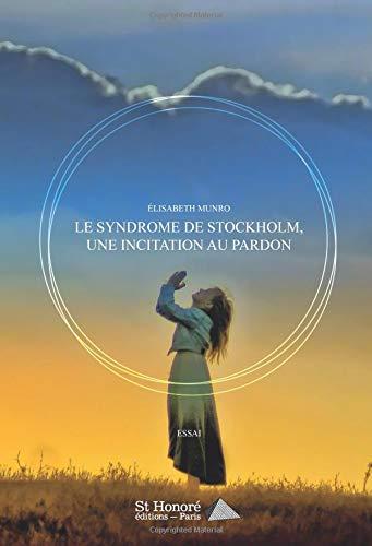 LE SYNDROME DE STOCKHOLM, UNE INCITATION AU PARDON