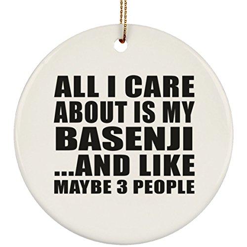 Designsify All I Care About is My Basenji - Circle Ornament Kreis Weihnachtsbaumschmuck aus Keramik Weihnachten - Geschenk zum Geburtstag Jahrestag Muttertag Vatertag Ostern