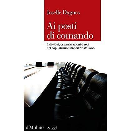 Ai Posti Di Comando: Individui, Organizzazioni E Reti Nel Capitalismo Finanziario Italiano (Saggi Vol. 873)