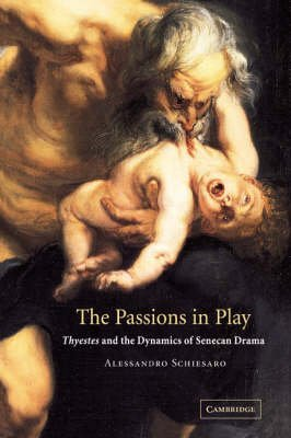 [The Passions in Play: Thyestes and the Dynamics of Senecan Drama] (By: Alessandro Schiesaro) [published: December, 2007]