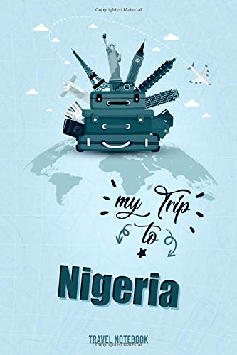 My Trip To Nigeria: Personalized Traveling to Nigeria Daily Planner With Notes Page, Memories Journal, Places to Visit Notebook & Vacation Diary, ... Men & Women (6x9 110 Ruled Pages Matte Cover)