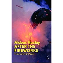 [(After the Fireworks)] [ By (author) Aldous Huxley, Foreword by Fay Weldon ] [November, 2009]