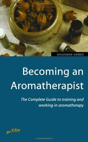 Becoming an Aromatherapist: How to Train and Equip Yourself for a Rewarding and Fulfilling Career by Harris, Rhiannon (2000) Paperback