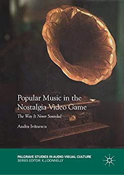 Popular Music In The Nostalgia Video Game: The Way It Never Sounded (palgrave Studies In Audio-visual Culture) por Andra Ivănescu Gratis
