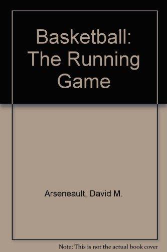 Basketball: The Running Game por David M. Arseneault
