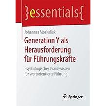 Generation Y als Herausforderung für Führungskräfte: Psychologisches Praxiswissen für wertorientierte Führung (essentials)