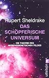 Das schöpferische Universum. Die Theorie des morphogenetischen Feldes - Rupert Sheldrake
