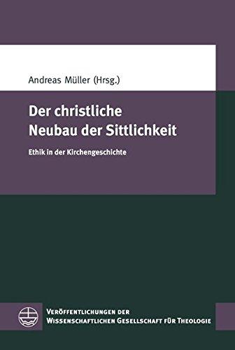 Der christliche Neubau der Sittlichkeit: Ethik in der Kirchengeschichte