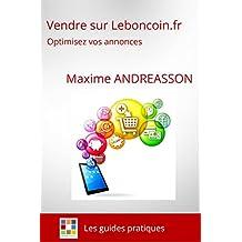 VENDRE SUR LEBONCOIN.FR: Optimisez vos annonces (Les guides pratiques)