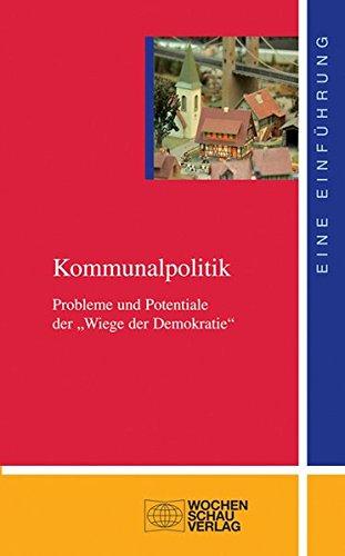 """Kommunalpolitik: Probleme und Potentiale der """"Wiege der Demokratie"""" (uni studien politik)"""