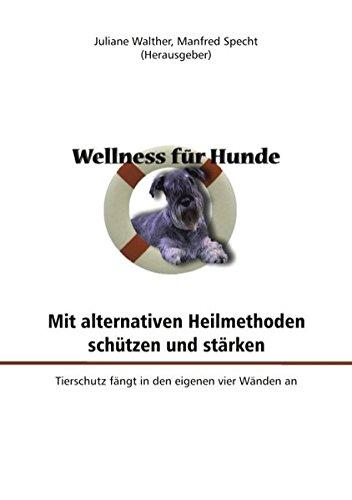 Wellness für Hunde: mit alternativen Heilmethoden schützen und stärken