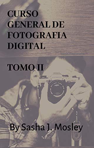 Curso General de Fotografía Digital TOMO II eBook: Sasha J. Mosley ...