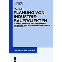 Planung von Industriebauprojekten: Einflussfaktoren und Aufwandswerte für Kostenermittlung, Benchmarking und Steuerung von Projekten (Schriftenreihe Bauökonomie, Band 3)