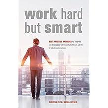 Work Hard but Smart: Best Practice Ratgeber für smartes und hochagiles betriebswirtschaftliches Arbeiten in Industrieunternehmen